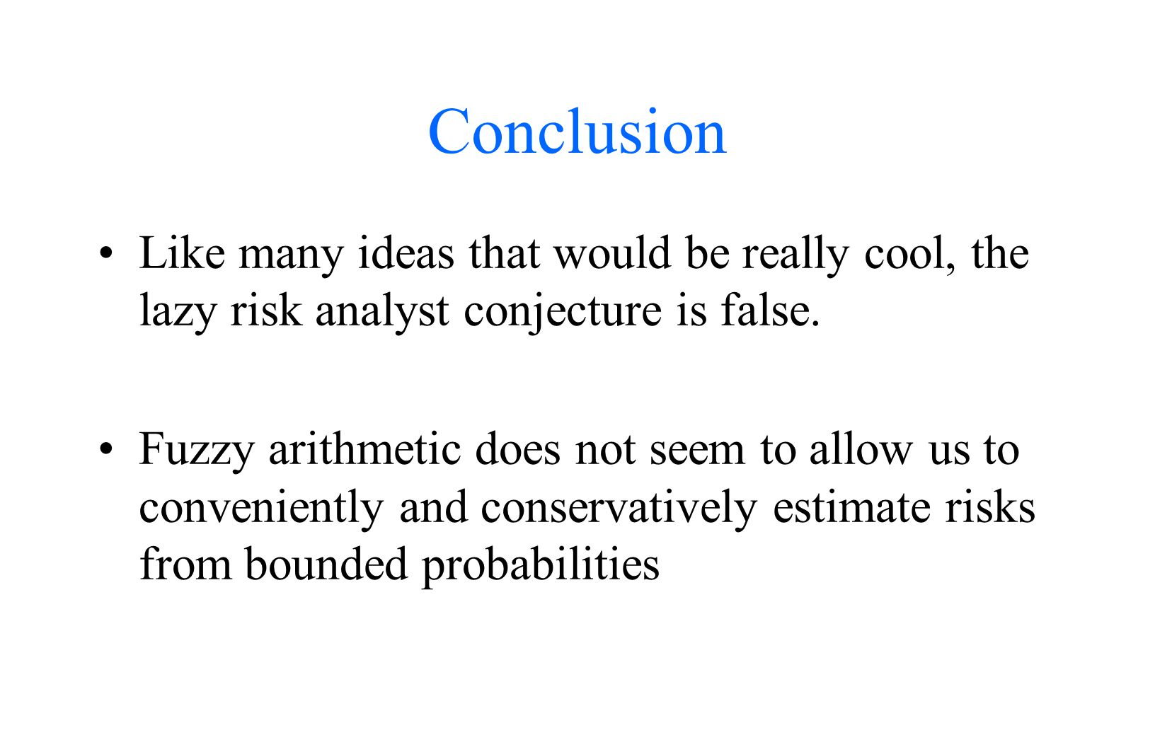 Conclusion Like many ideas that would be really cool, the lazy risk analyst conjecture is false.