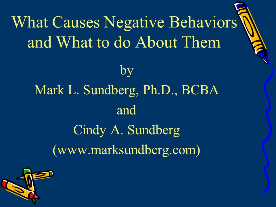 Minor Negative Behaviors Behavior: Loud voice, knocking things off the table, taking other's toys for attention, fidgeting, whining, mild pouting, sulking, etc.
