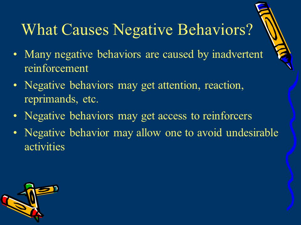 More Serious Negative Behaviors Make sure negative behavior DOES NOT get reinforced in any way Do not promise reinforcers for stopping Do not show reinforcers when engaging in negative behaviors Do not try and talk a child down (reinforcement) Be calm, firm and non-emotional.
