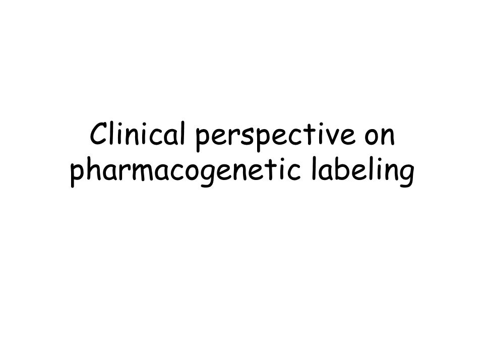 Clinical perspective on pharmacogenetic labeling