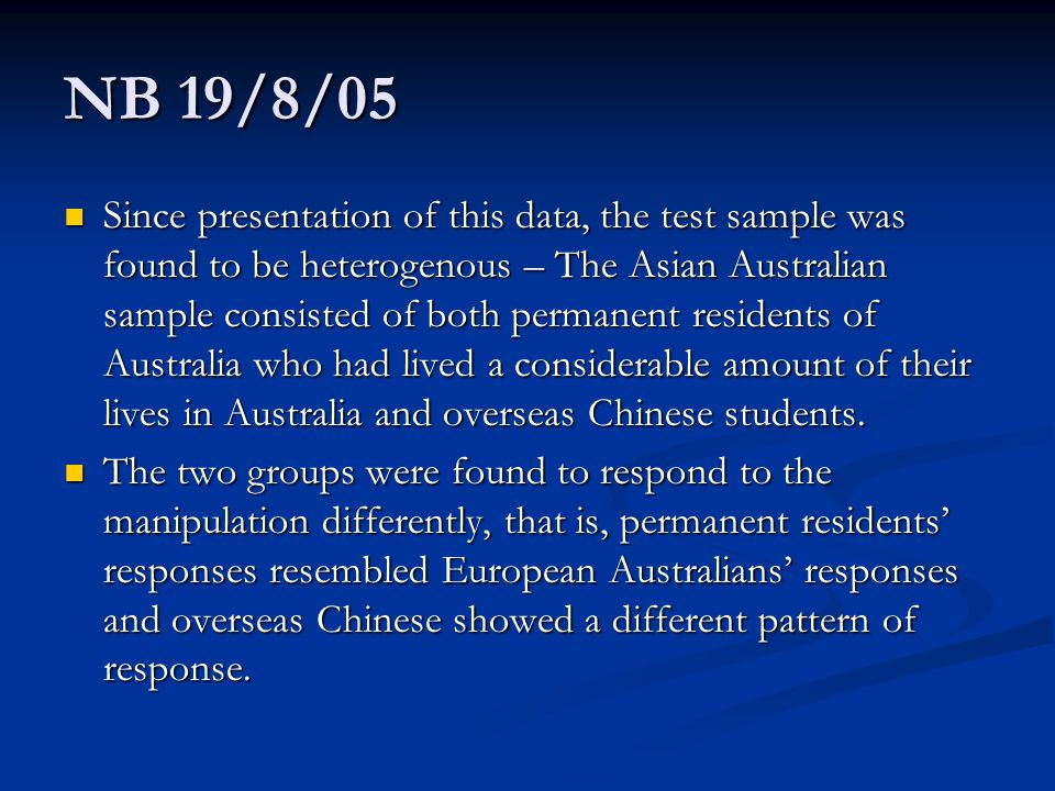 NB 19/8/05 Since presentation of this data, the test sample was found to be heterogenous – The Asian Australian sample consisted of both permanent residents of Australia who had lived a considerable amount of their lives in Australia and overseas Chinese students.