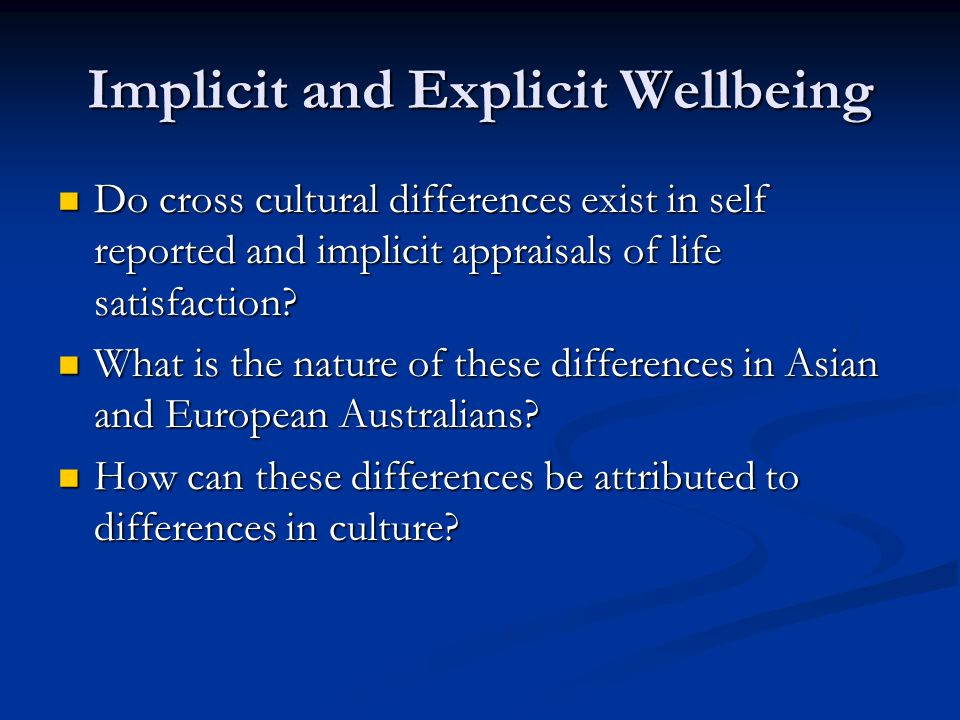 Implicit and Explicit Wellbeing Do cross cultural differences exist in self reported and implicit appraisals of life satisfaction.