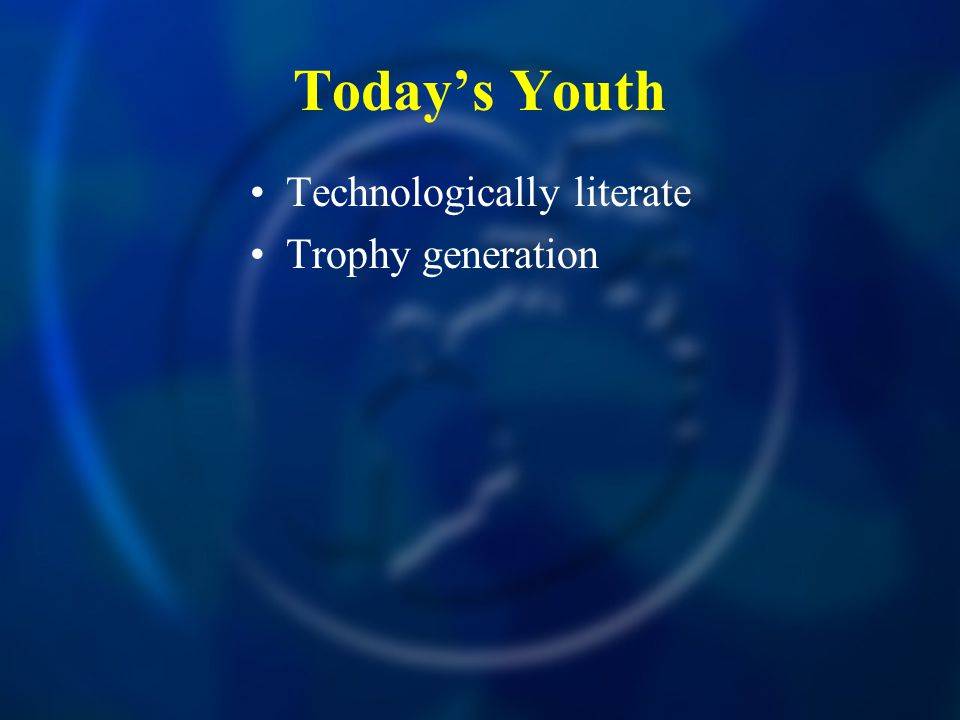 Today's Youth Technologically literate Trophy generation
