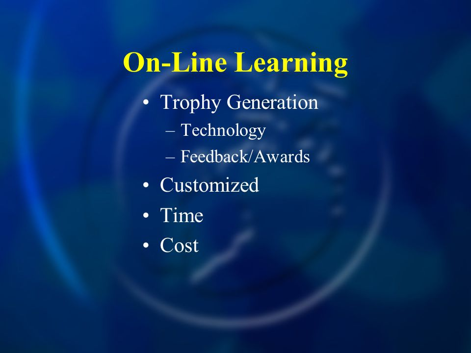 On-Line Learning Trophy Generation –Technology –Feedback/Awards Customized Time Cost