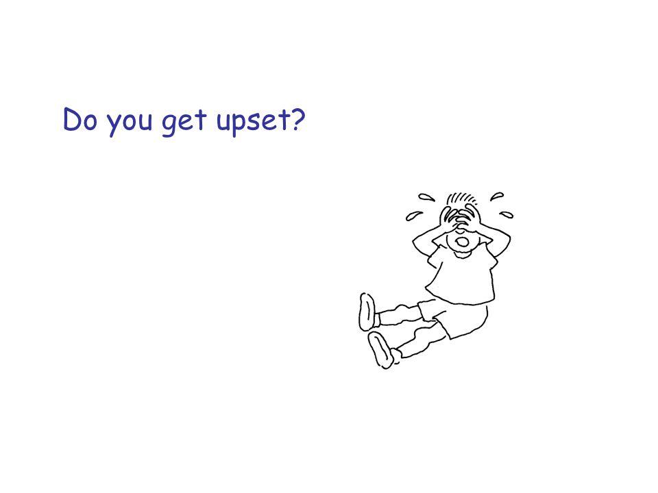 Do you get upset