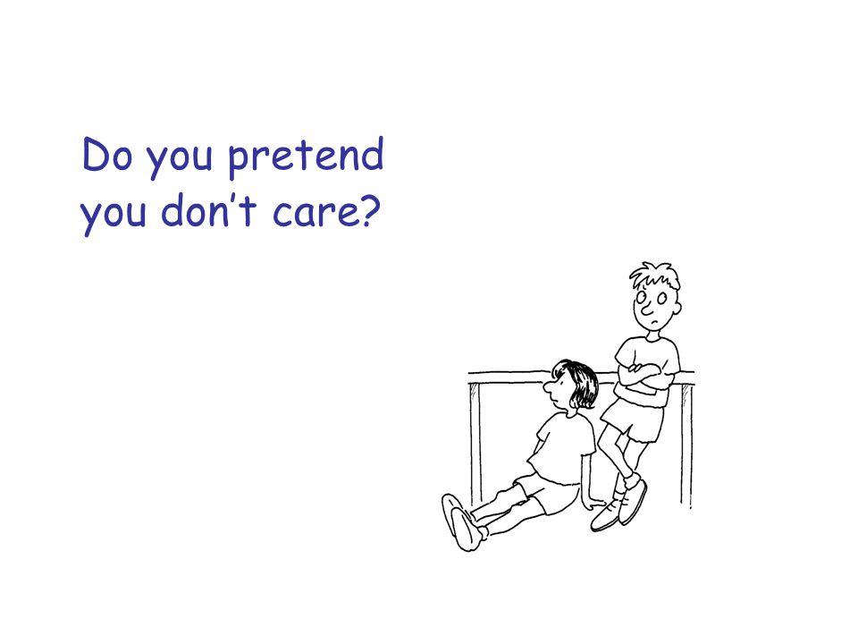 Do you pretend you don't care