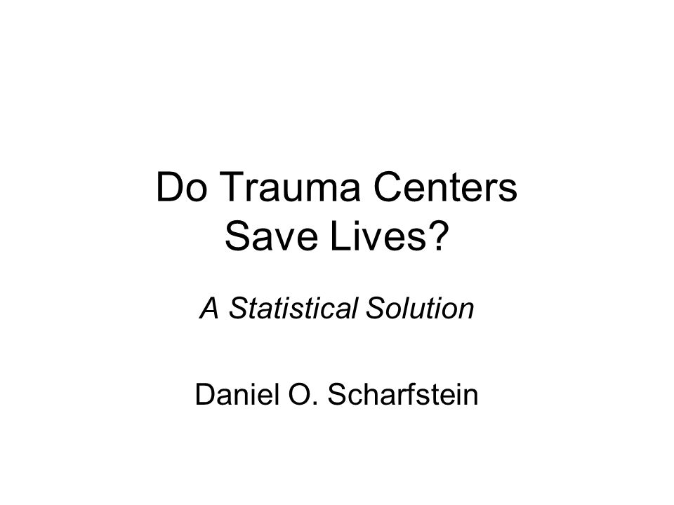 Do Trauma Centers Save Lives A Statistical Solution Daniel O. Scharfstein