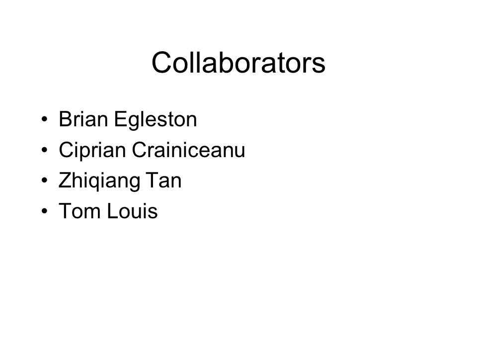 Collaborators Brian Egleston Ciprian Crainiceanu Zhiqiang Tan Tom Louis