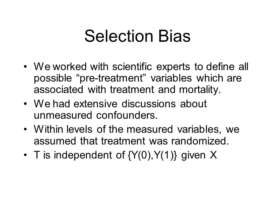 Selection Bias We worked with scientific experts to define all possible pre-treatment variables which are associated with treatment and mortality.