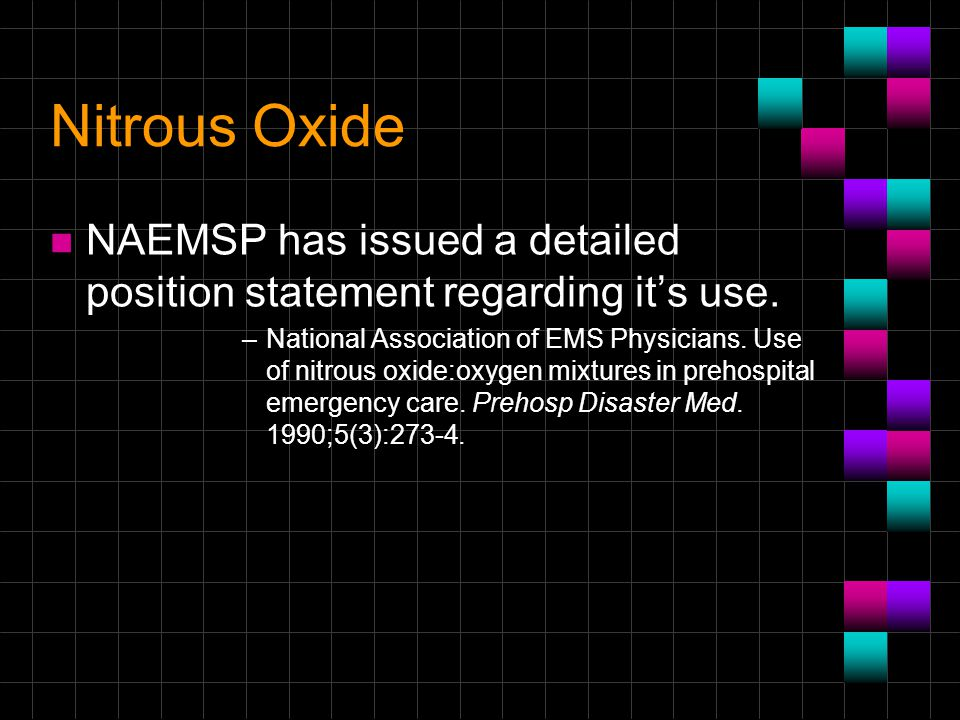 Nitrous Oxide n NAEMSP has issued a detailed position statement regarding it's use. –National Association of EMS Physicians. Use of nitrous oxide:oxyg