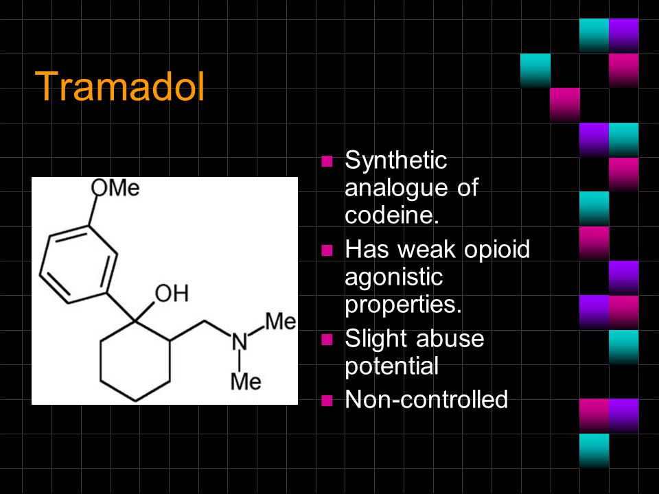 Tramadol n Synthetic analogue of codeine. n Has weak opioid agonistic properties. n Slight abuse potential n Non-controlled