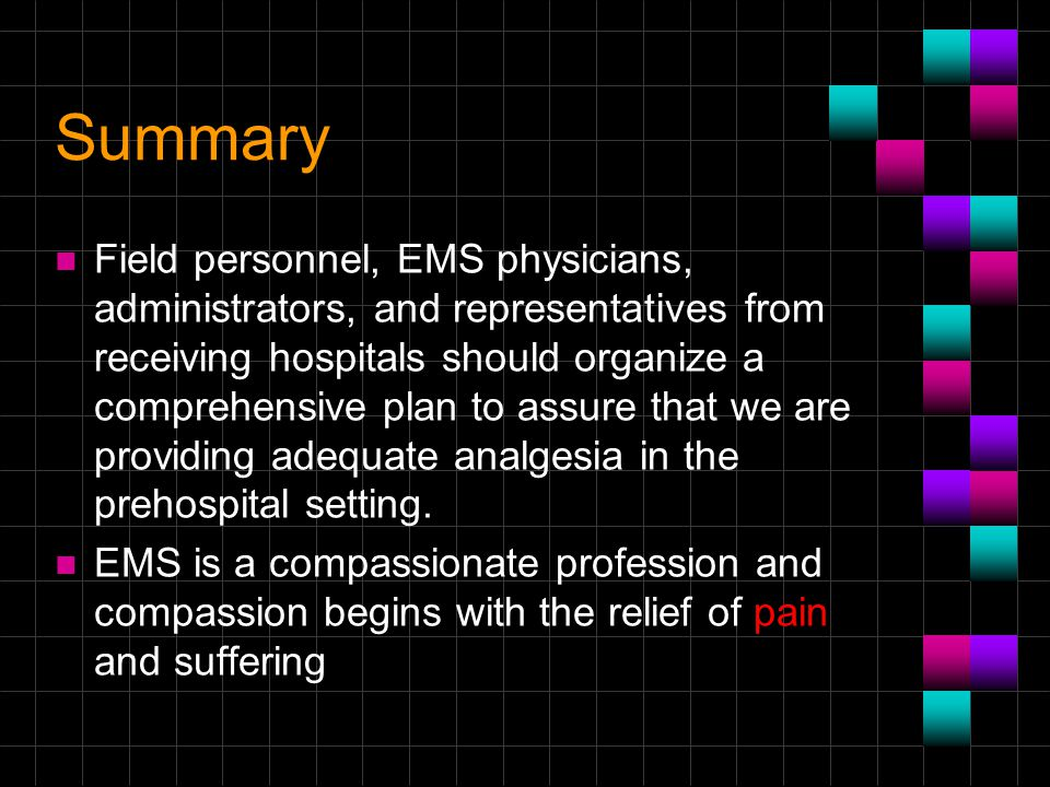 Summary n Field personnel, EMS physicians, administrators, and representatives from receiving hospitals should organize a comprehensive plan to assure