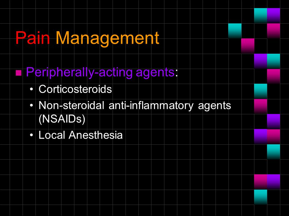 n Peripherally-acting agents: Corticosteroids Non-steroidal anti-inflammatory agents (NSAIDs) Local Anesthesia