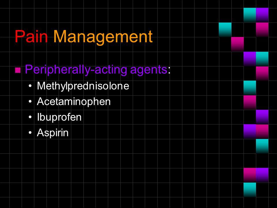 Pain Management n Peripherally-acting agents: Methylprednisolone Acetaminophen Ibuprofen Aspirin