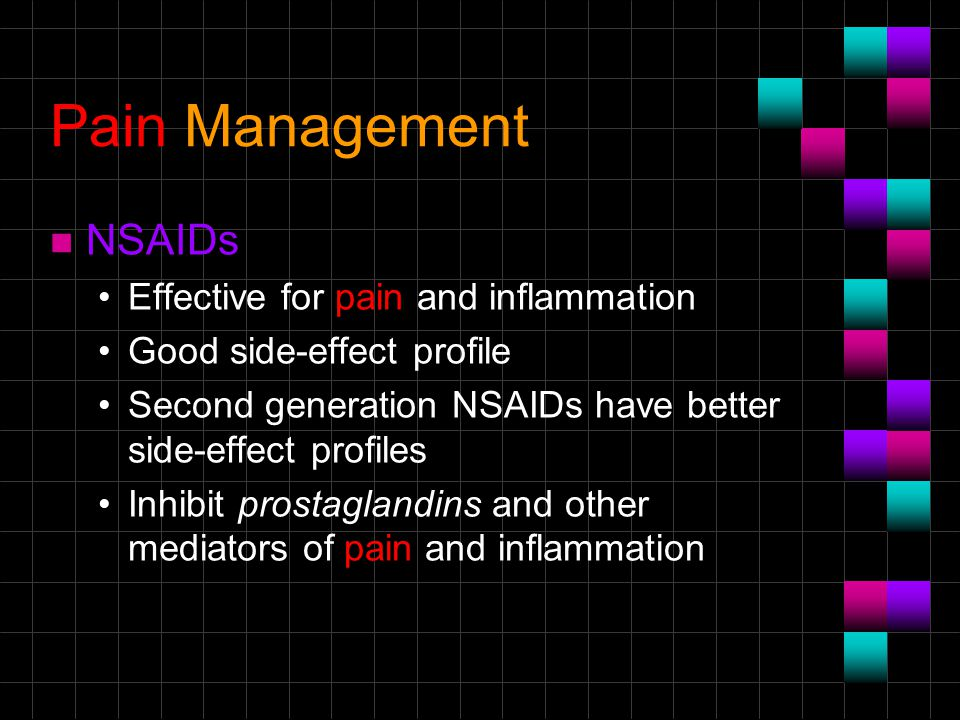 Pain Management n NSAIDs Effective for pain and inflammation Good side-effect profile Second generation NSAIDs have better side-effect profiles Inhibi