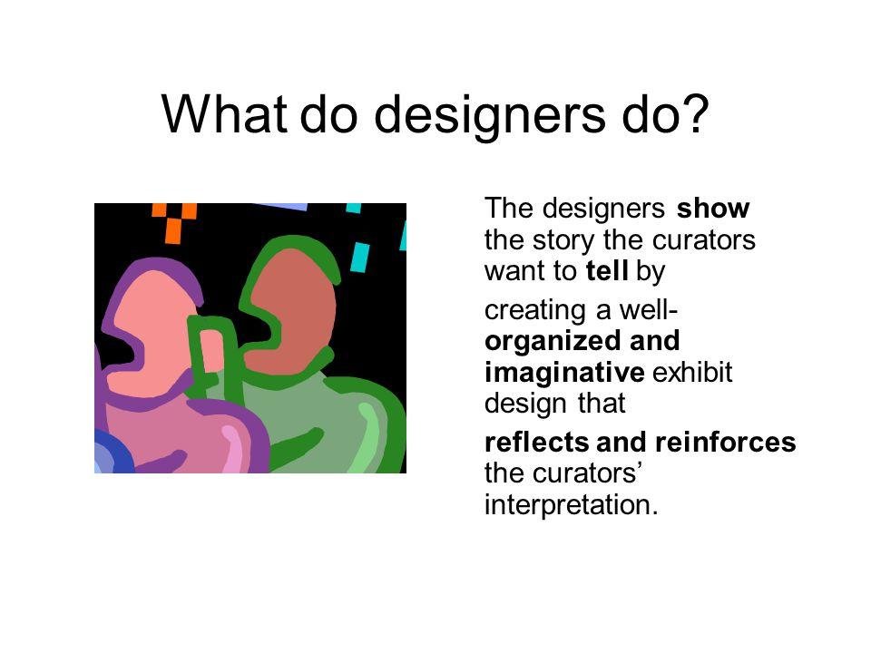 What do designers do.