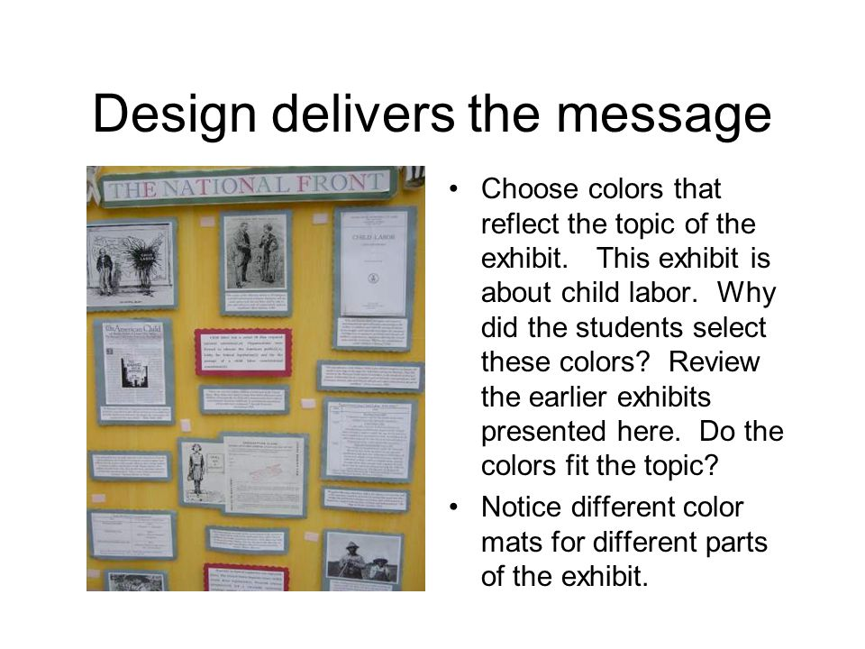 Design delivers the message Choose colors that reflect the topic of the exhibit.