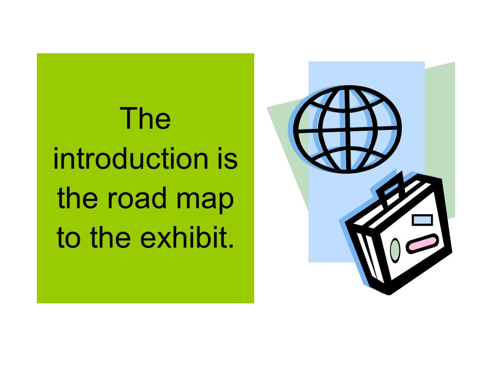 The introduction is the road map to the exhibit.