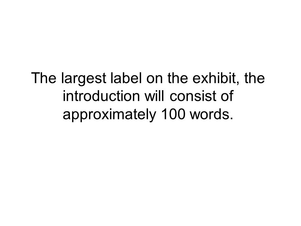 The largest label on the exhibit, the introduction will consist of approximately 100 words.