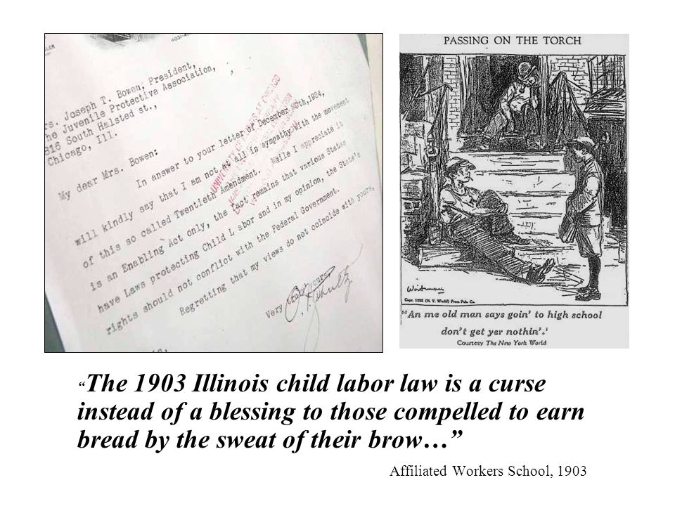 The 1903 Illinois child labor law is a curse instead of a blessing to those compelled to earn bread by the sweat of their brow… Affiliated Workers School, 1903