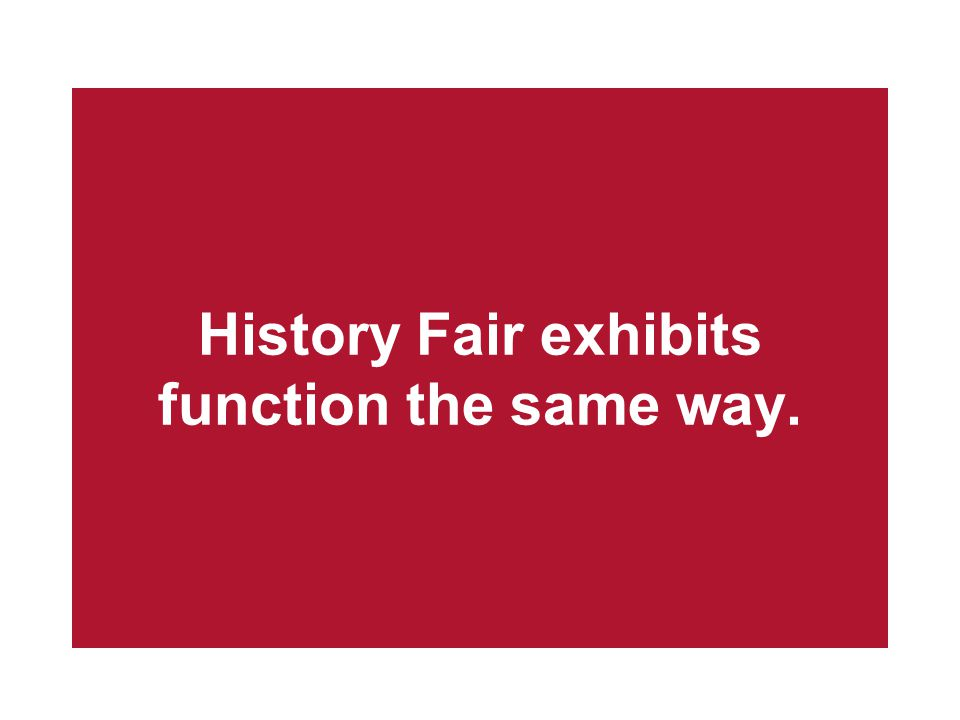 History Fair exhibits function the same way.