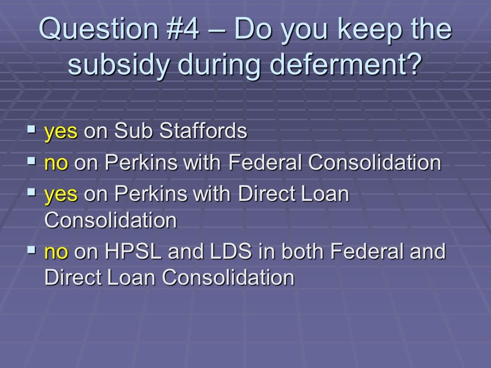 Question #4 – Do you keep the subsidy during deferment.