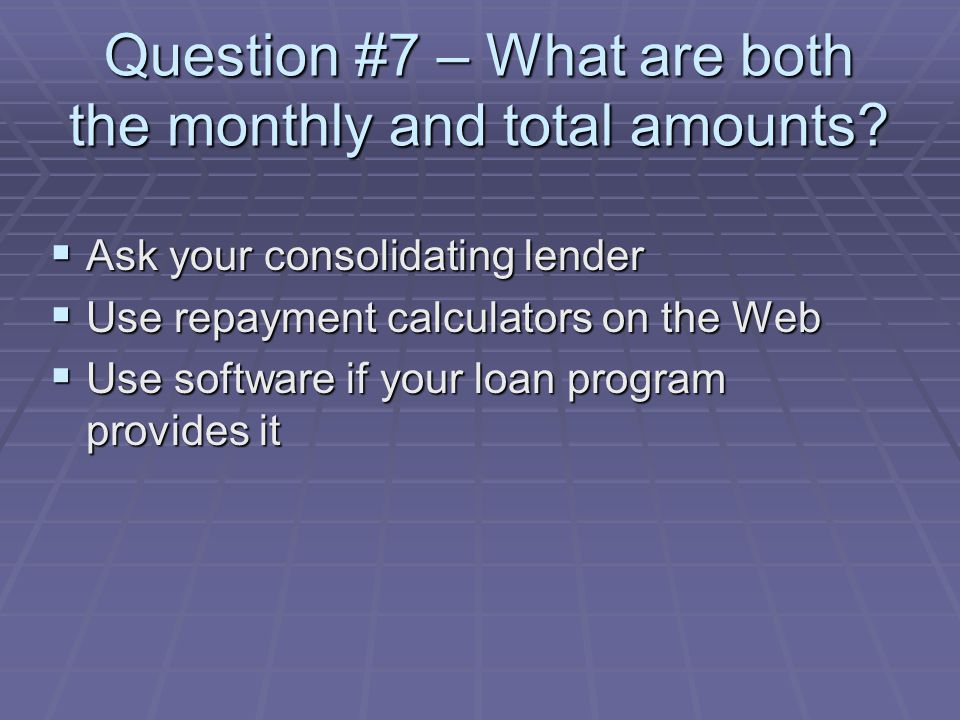 Question #7 – What are both the monthly and total amounts.