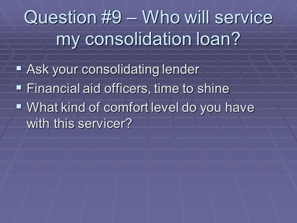 Question #9 – Who will service my consolidation loan.