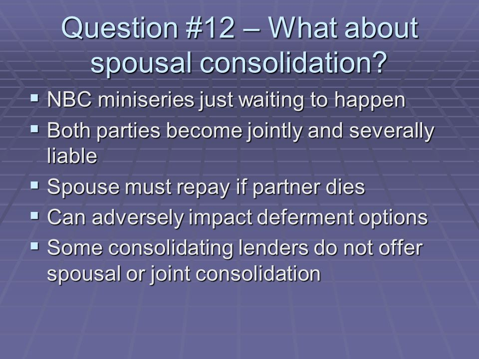 Question #12 – What about spousal consolidation.