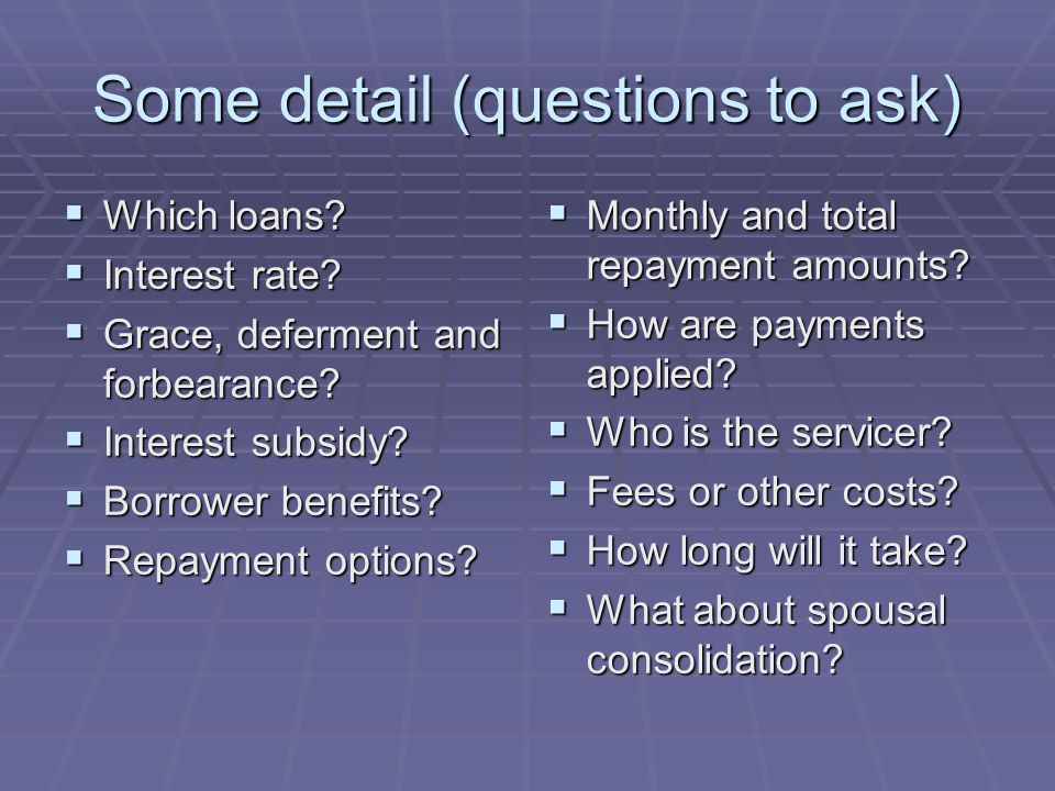 Some detail (questions to ask)  Which loans.  Interest rate.