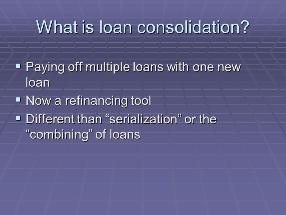 What is loan consolidation.