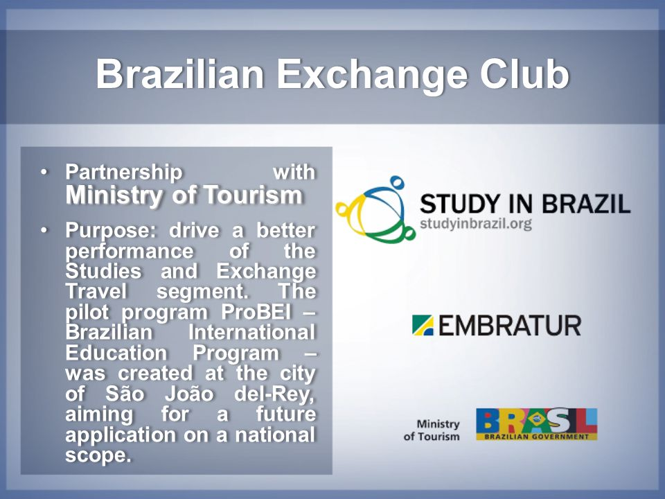 Brazilian Exchange ClubBrazilian Exchange Club Ministry of TourismPartnership with Ministry of Tourism Purpose: drive a better performance of the Stud