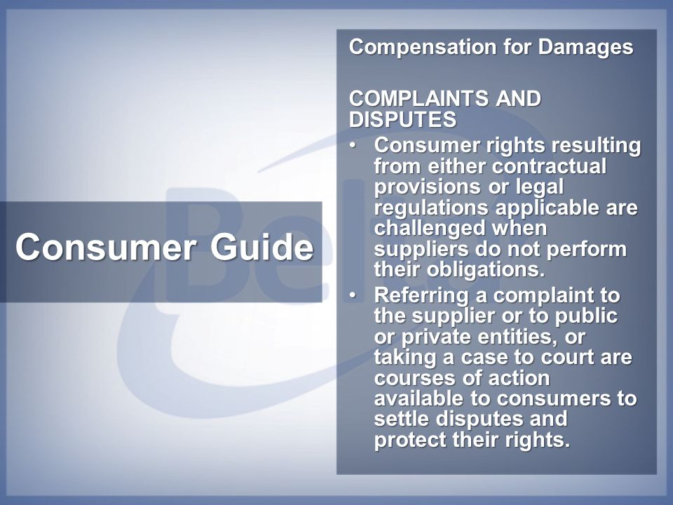 Consumer Guide Compensation for Damages COMPLAINTS AND DISPUTES Consumer rights resulting from either contractual provisions or legal regulations appl