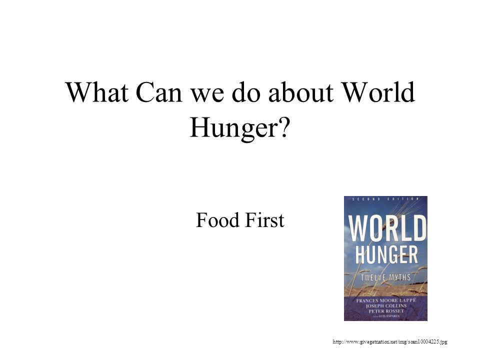 What Can we do about World Hunger Food First http://www.givegetnation.net/img/scan10004225.jpg