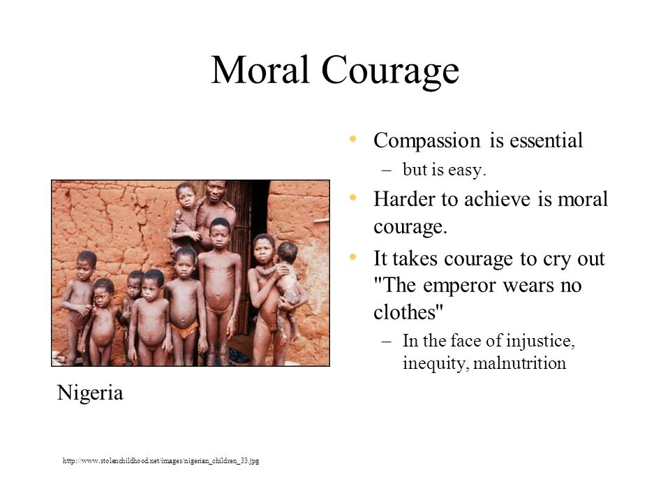 Moral Courage Compassion is essential –but is easy.