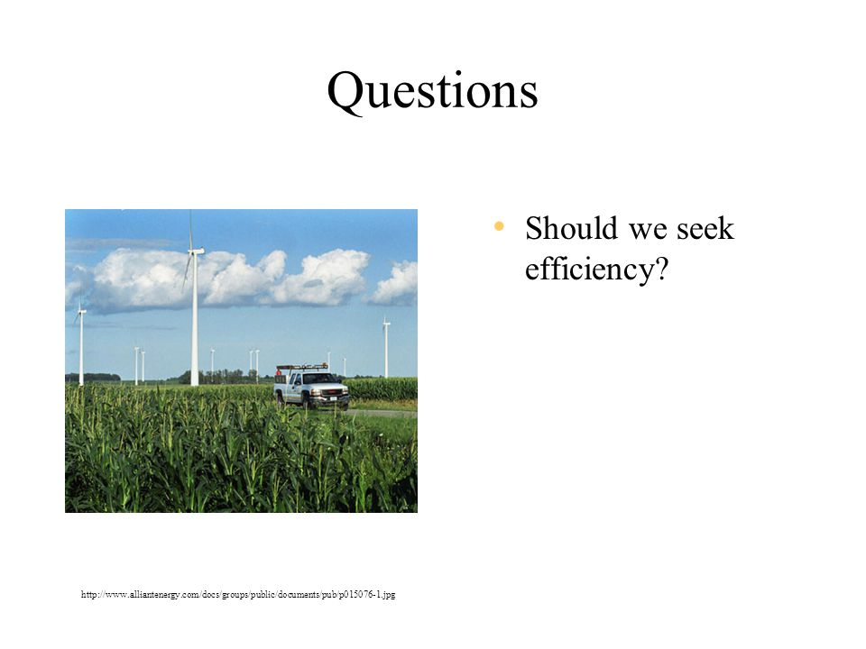 Questions Should we seek efficiency.