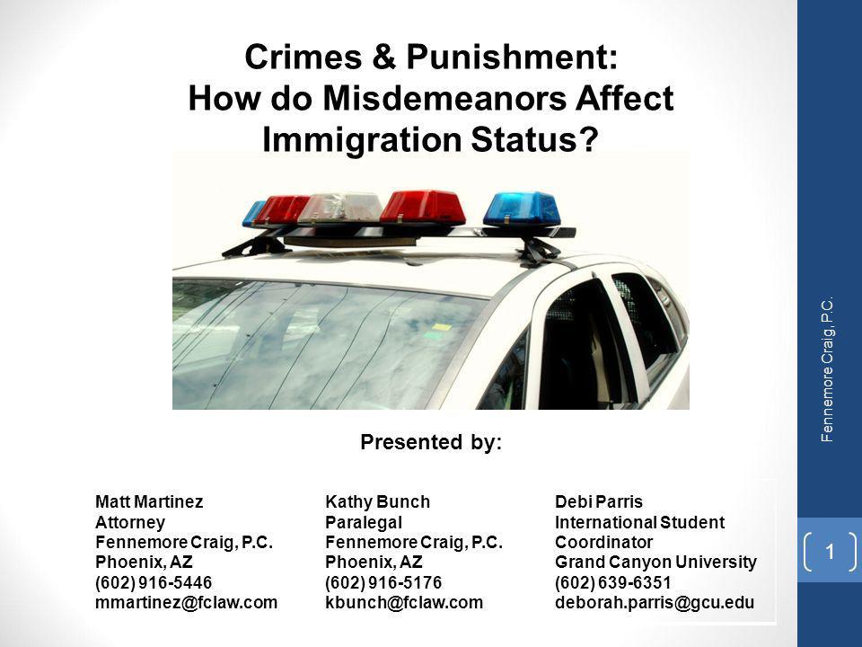 Crimes & Punishment: How do Misdemeanors Affect Immigration Status? Matt Martinez Attorney Fennemore Craig, P.C. Phoenix, AZ (602) 916-5446 mmartinez@