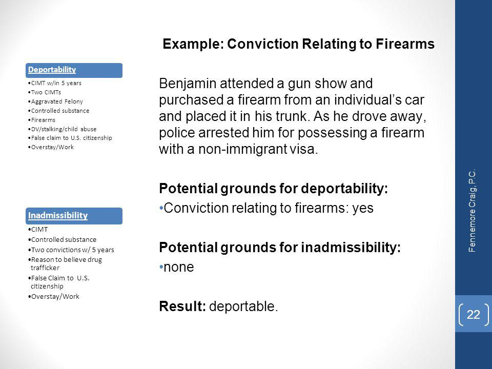 Example: Conviction Relating to Firearms Benjamin attended a gun show and purchased a firearm from an individual's car and placed it in his trunk. As