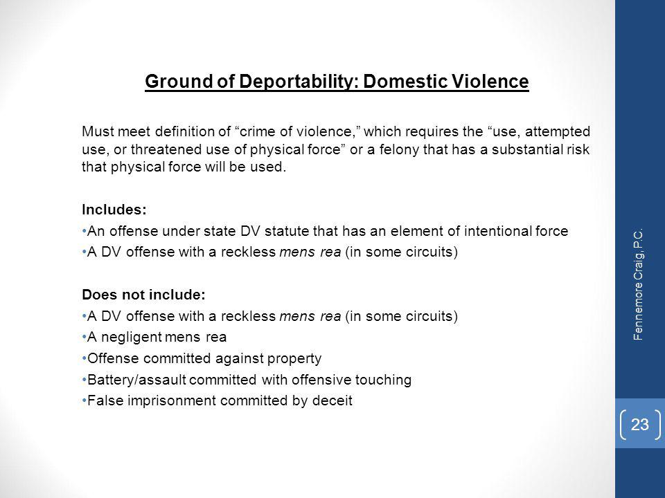 """Ground of Deportability: Domestic Violence Must meet definition of """"crime of violence,"""" which requires the """"use, attempted use, or threatened use of p"""