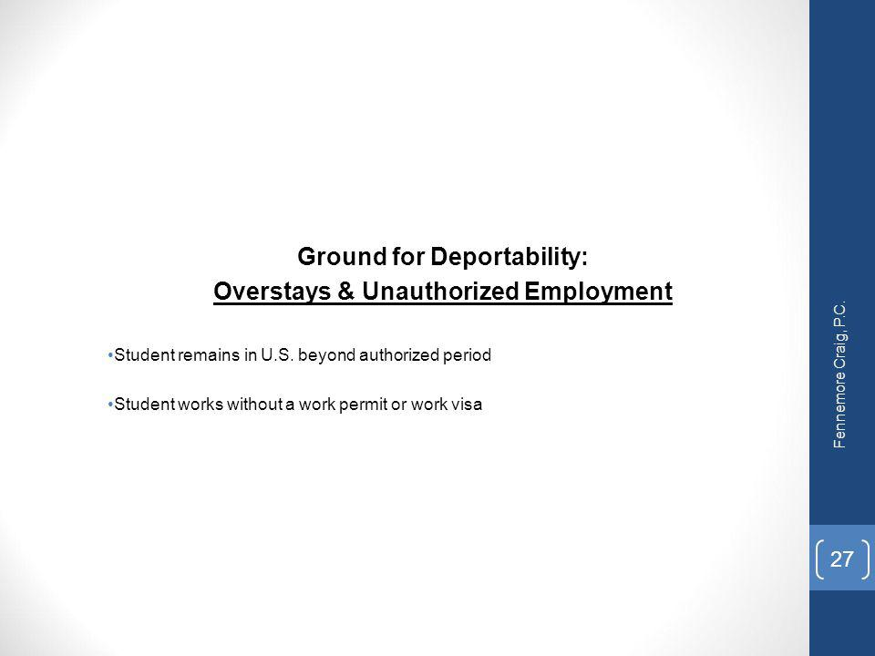 Ground for Deportability: Overstays & Unauthorized Employment Student remains in U.S. beyond authorized period Student works without a work permit or