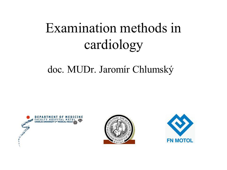 Examination methods in cardiology doc. MUDr. Jaromír Chlumský