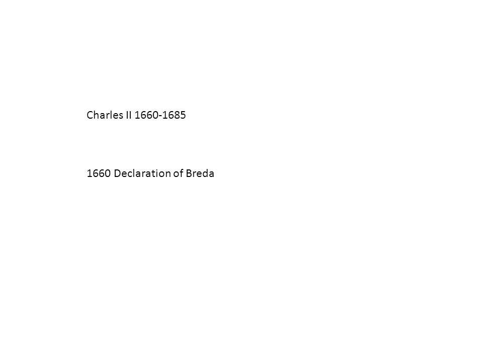 Charles II 1660-1685 1660 Declaration of Breda