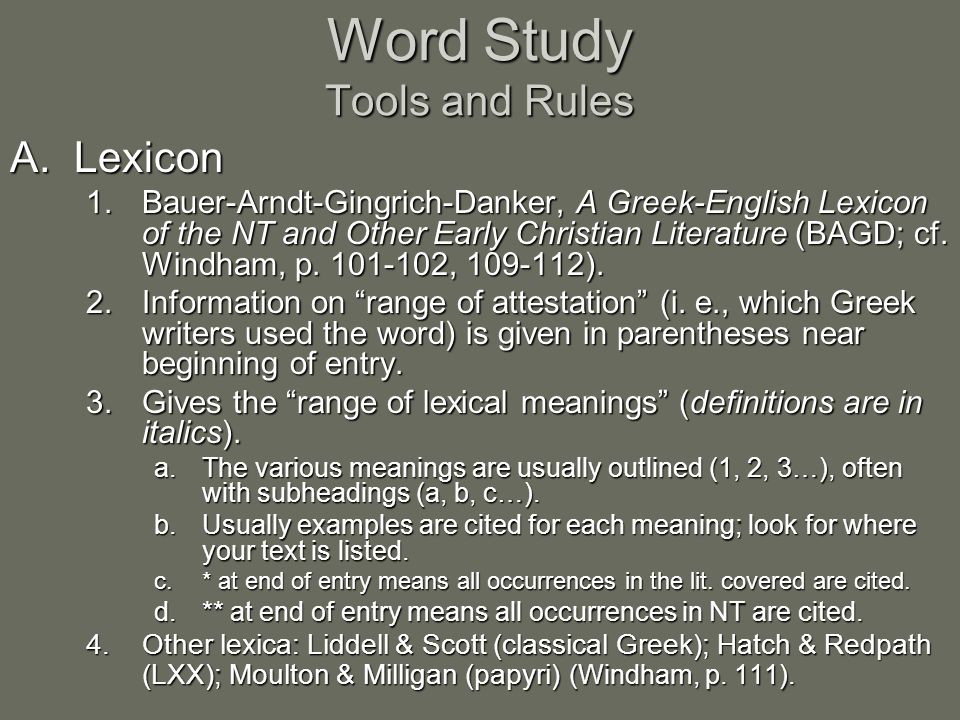 Word Study Tools and Rules A.Lexicon 1.Bauer-Arndt-Gingrich-Danker, A Greek-English Lexicon of the NT and Other Early Christian Literature (BAGD; cf.