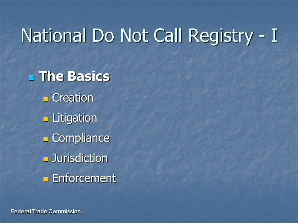 Federal Trade Commission National Do Not Call Registry - II Registry Details Registry Details Fees Fees Safe Harbor update Safe Harbor update Data Sharing Data Sharing Established Business Relationships & other exceptions Established Business Relationships & other exceptions