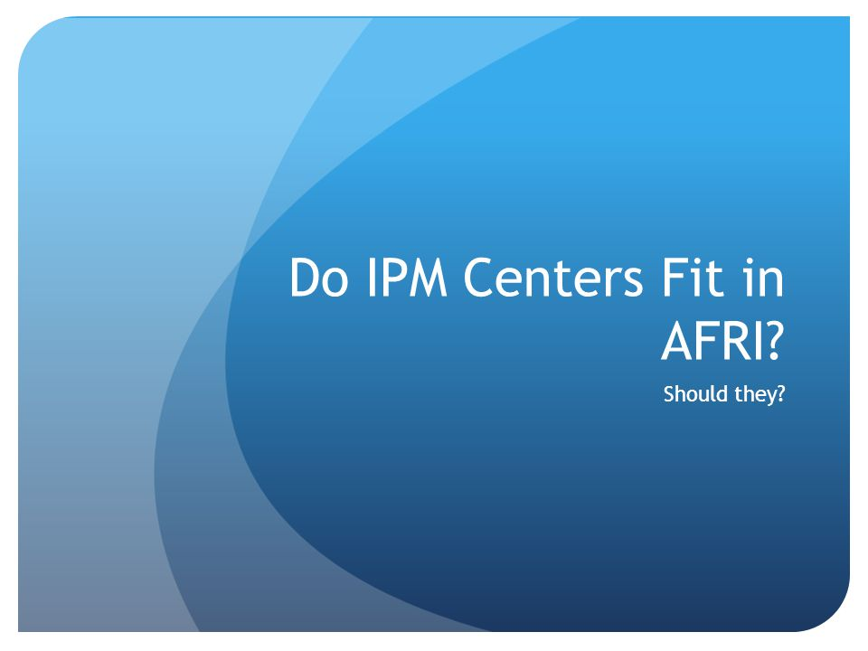 Do IPM Centers Fit in AFRI Should they