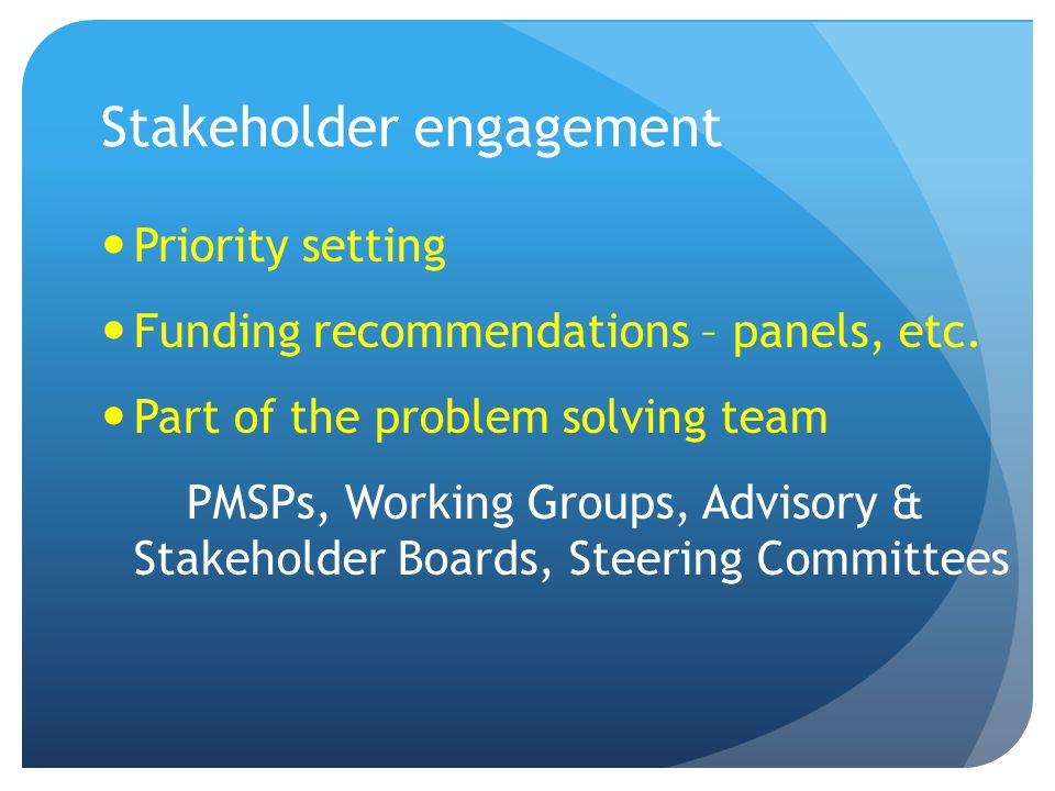 Stakeholder engagement Priority setting Funding recommendations – panels, etc.