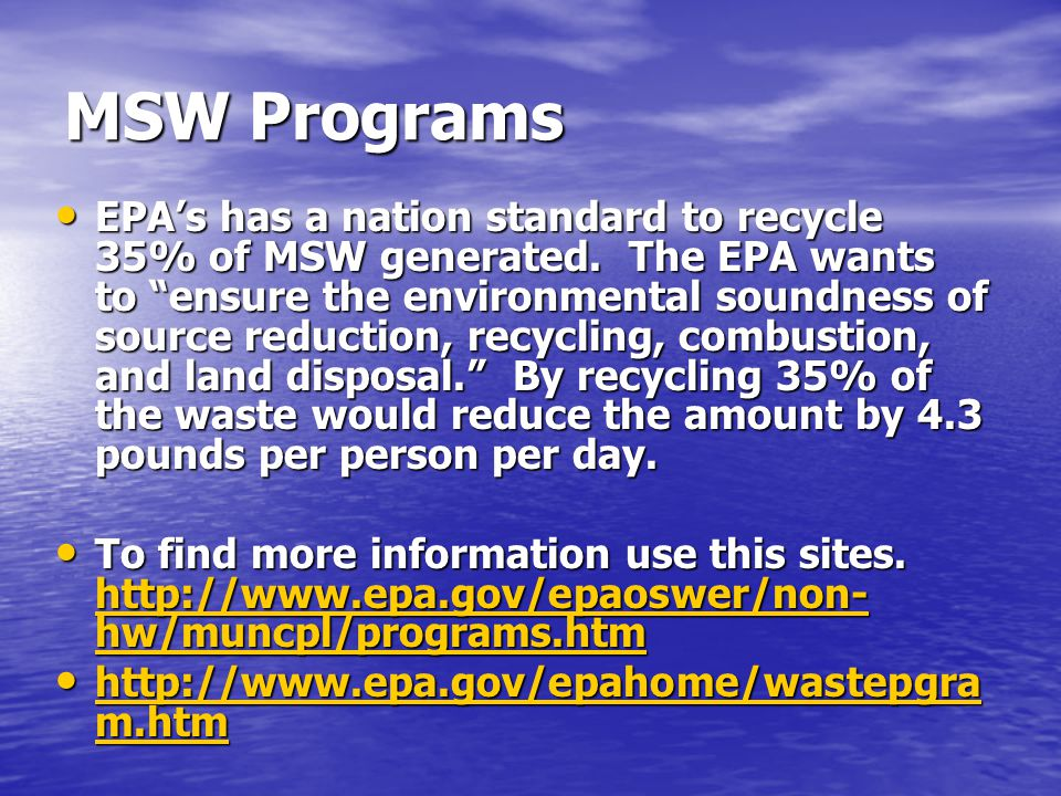 MSW Programs EPA's has a nation standard to recycle 35% of MSW generated.