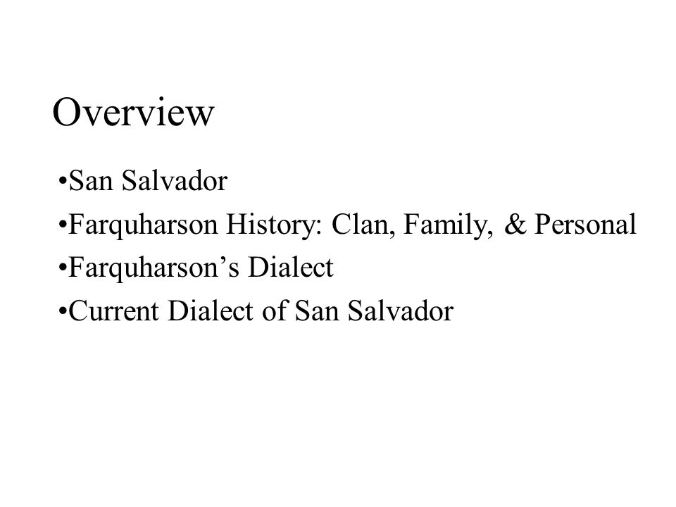 Overview San Salvador Farquharson History: Clan, Family, & Personal Farquharson's Dialect Current Dialect of San Salvador