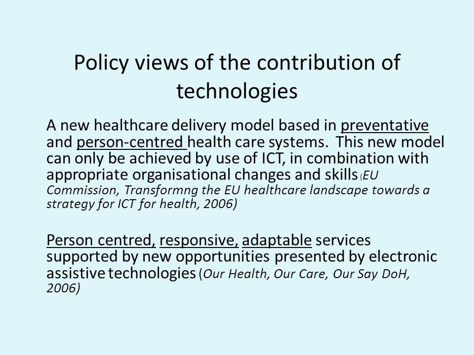 Policy views of the contribution of technologies A new healthcare delivery model based in preventative and person-centred health care systems. This ne