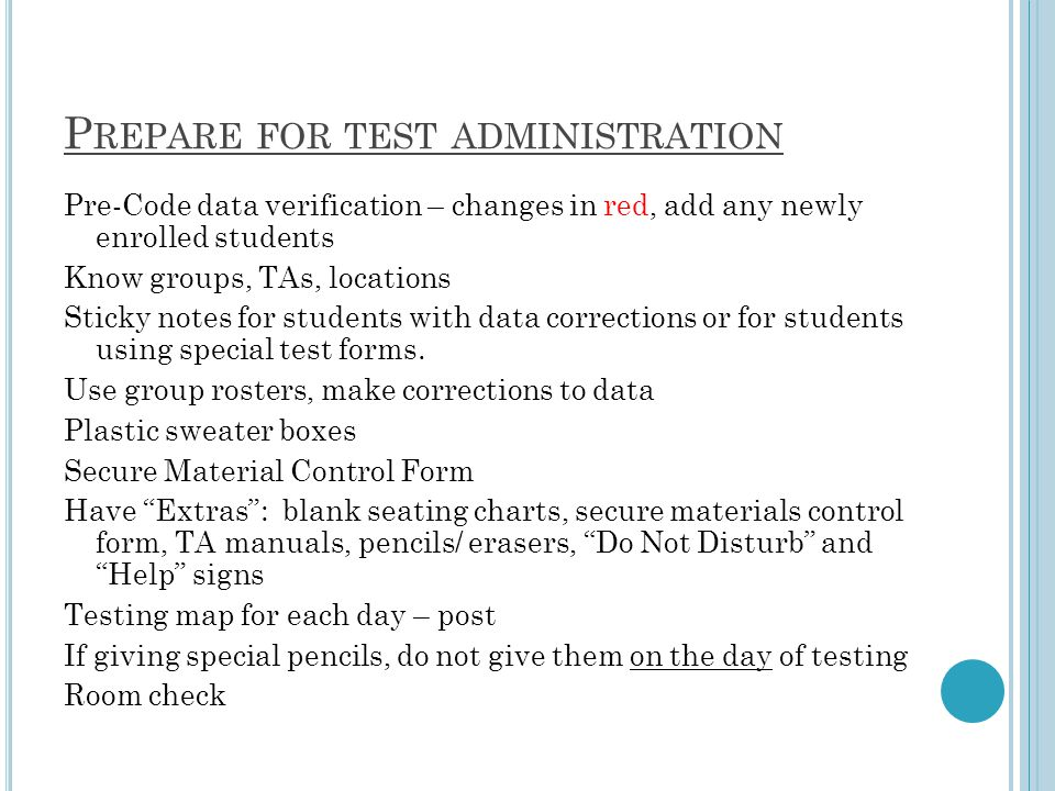 P REPARE FOR TEST ADMINISTRATION Pre-Code data verification – changes in red, add any newly enrolled students Know groups, TAs, locations Sticky notes